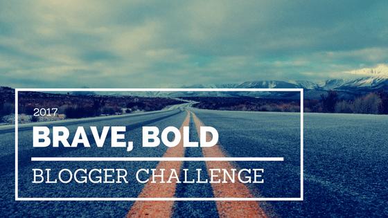 2017 Brave, Bold Blogger Challenge